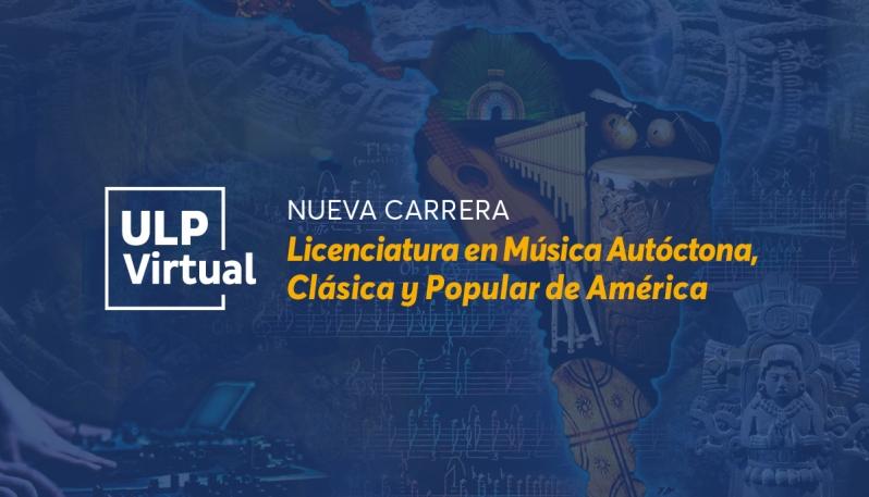 La Licenciatura en Música Autóctona, Clásica y Popular de América se suma a la ULP Virtual