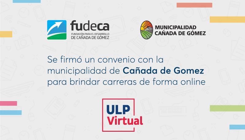ULP Virtual: Se firmó un convenio con la municipalidad de Cañada de Gómez para brindar carreras de forma online