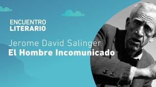 Jerome David Salinger será el protagonista en el penúltimo encuentro literario del año