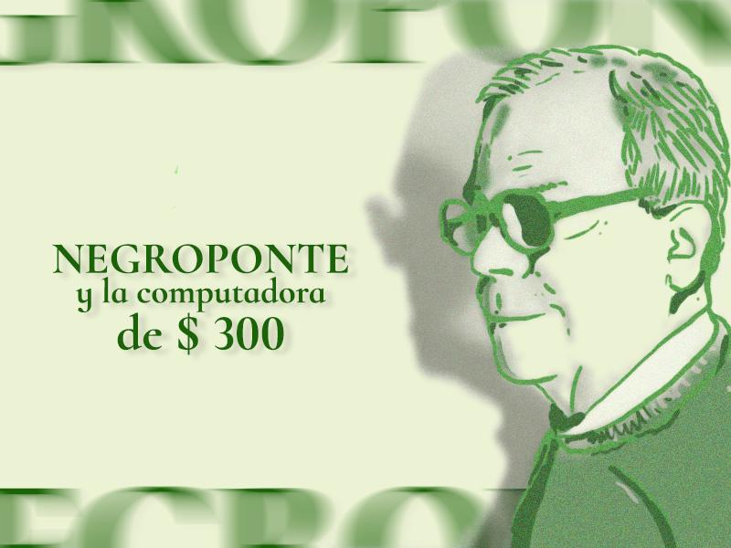 NEGROPONTE Y LA COMPUTADORA DE $ 300