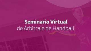 """Hoy culmina el """"Seminario Virtual de Arbitraje de Handball"""""""